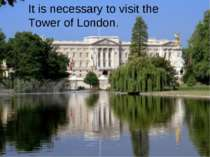 It is necessary to visit the Tower of London.