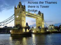 Across the Thames there is Tower Bridge. Across the Thames there is Tower Bri...