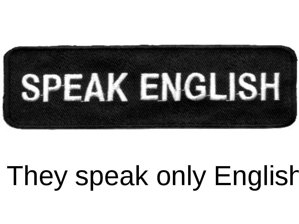 They speak only English