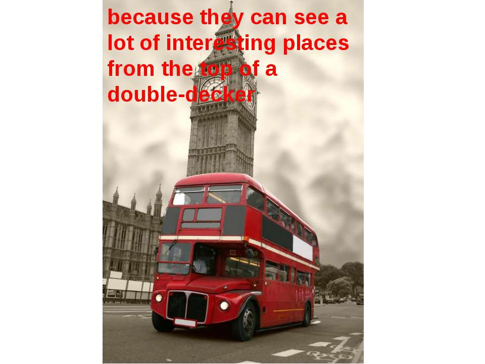 because they can see a lot of interesting places from the top of a double-decker