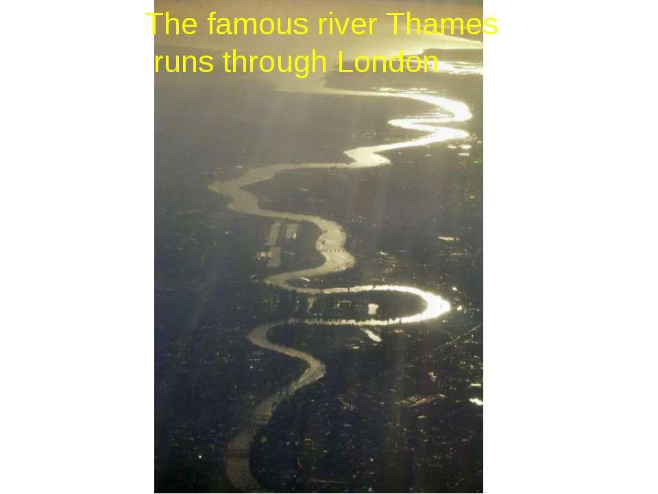 The famous river Thames runs through London
