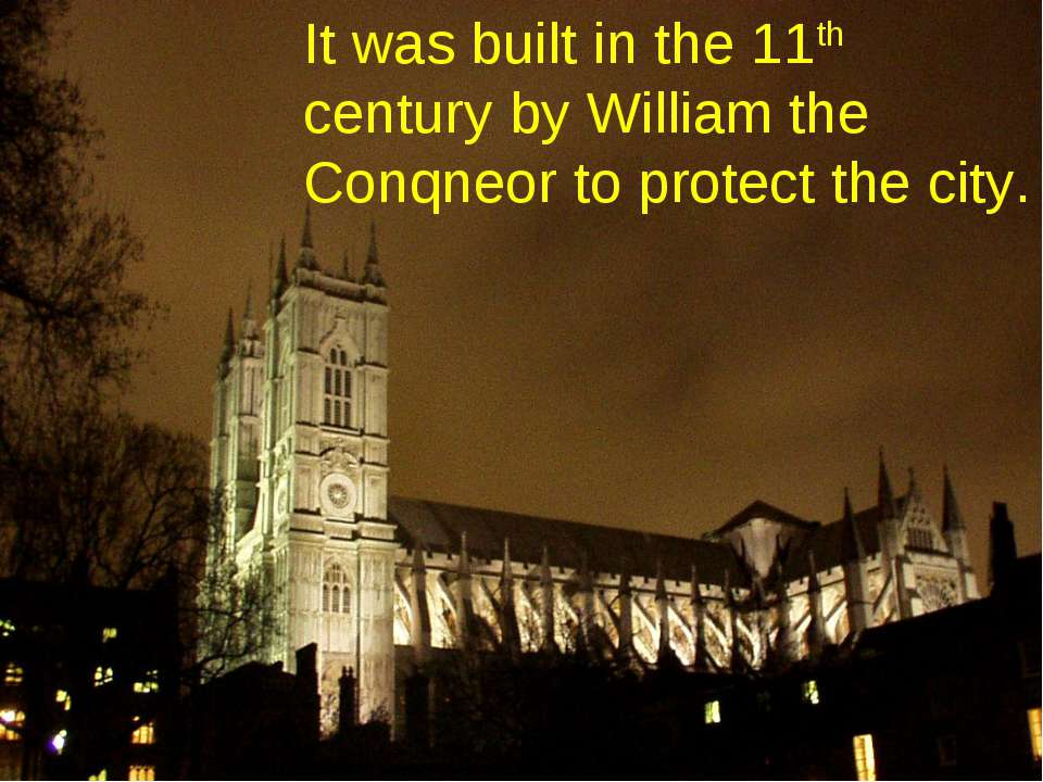 It was built in the 11th century by William the Conqneor to protect the city.
