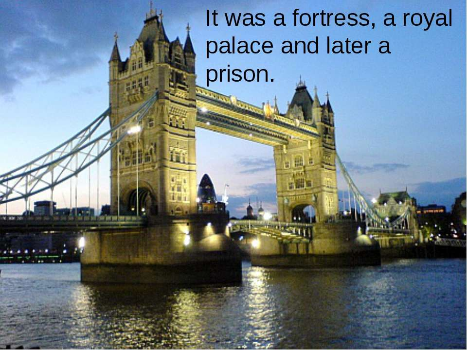 It was a fortress, a royal palace and later a prison.