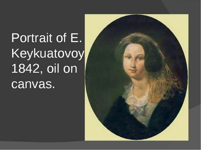 Portrait of E. Keykuatovoy 1842, oil on canvas.