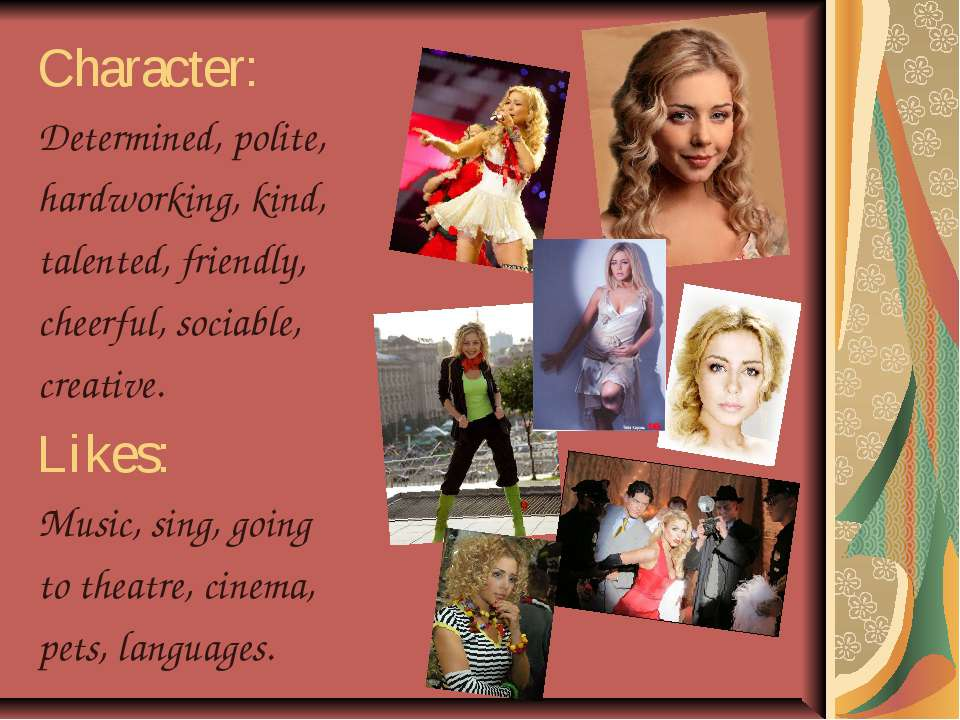 Character: Determined, polite, hardworking, kind, talented, friendly, cheerfu...