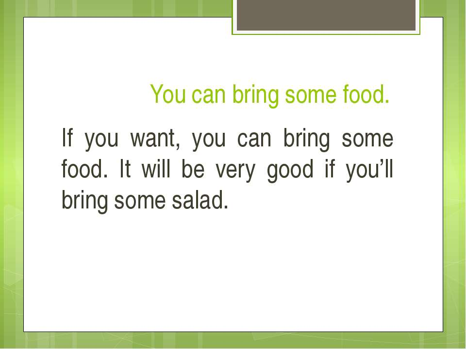 You can bring some food. If you want, you can bring some food. It will be ver...