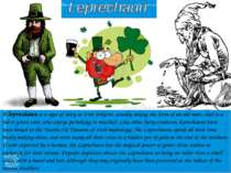 A leprechaun is a type of fairy in Irish folklore, usually taking the form of...