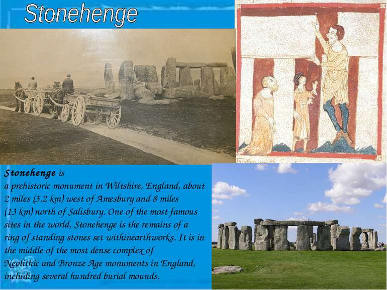 Stonehenge is a prehistoric monument in Wiltshire, England, about 2 miles (3....
