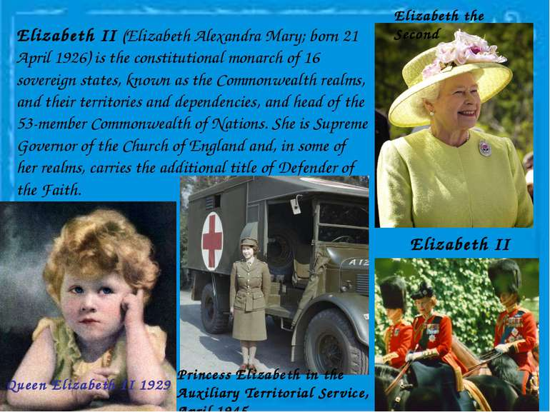 Elizabeth II (Elizabeth Alexandra Mary; born 21 April 1926) is the constituti...