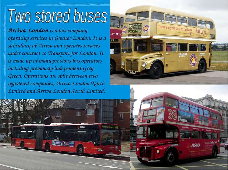Arriva London is a bus company operating services in Greater London. It is a ...