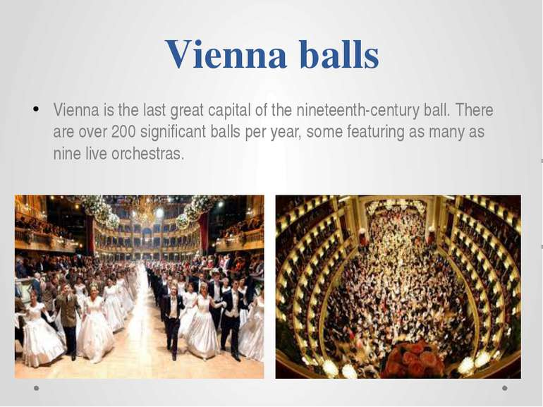 Vienna balls Vienna is the last great capital of the nineteenth-century ball....
