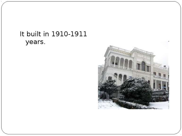 It built in 1910-1911 years.