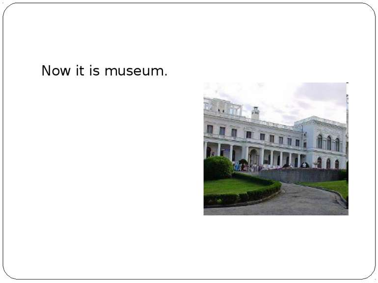 Now it is museum.