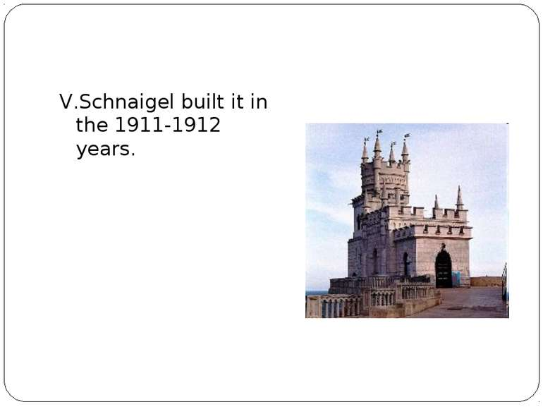 V.Schnaigel built it in the 1911-1912 years.