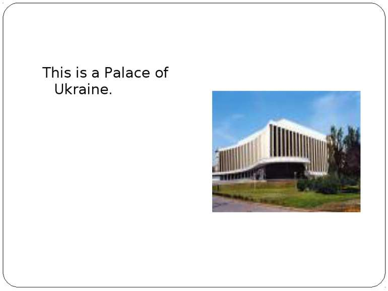 This is a Palace of Ukraine.