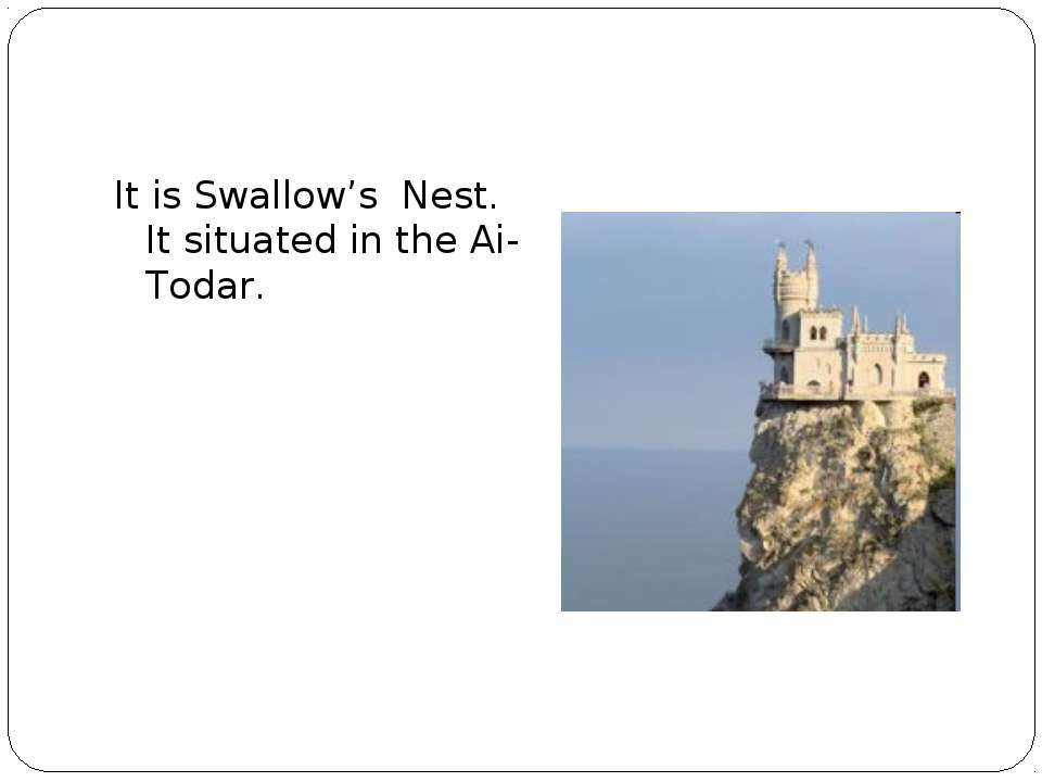 It is Swallow's Nest. It situated in the Ai-Todar.