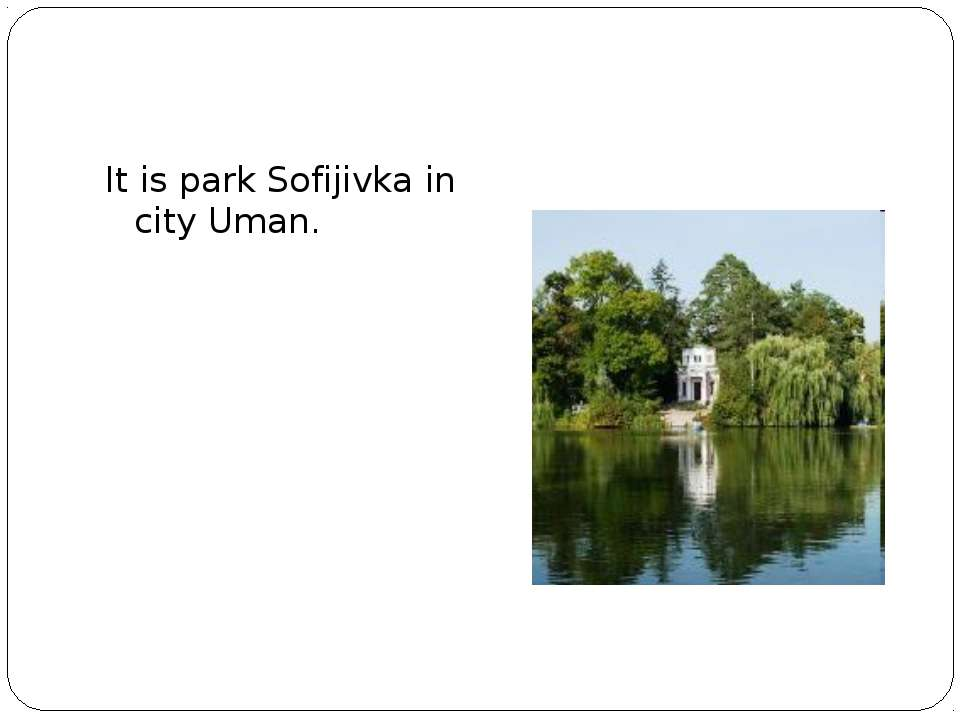 It is park Sofijivka in city Uman.