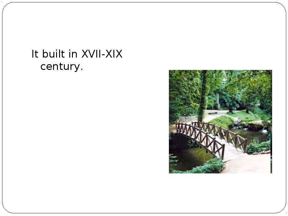 It built in XVII-XIX century.