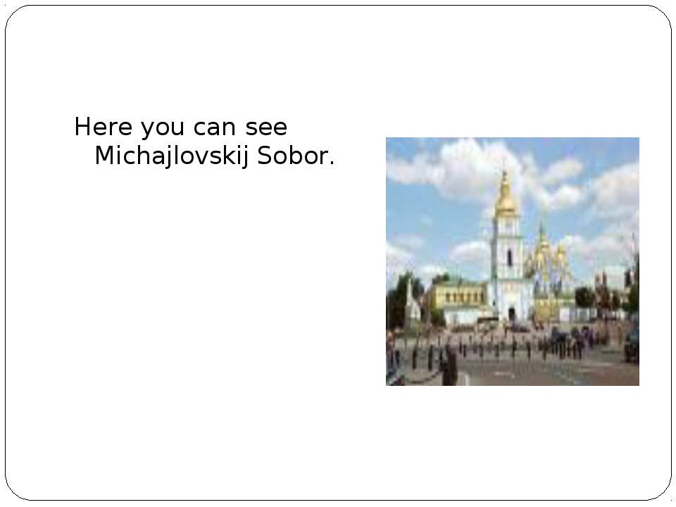 Here you can see Michajlovskij Sobor.
