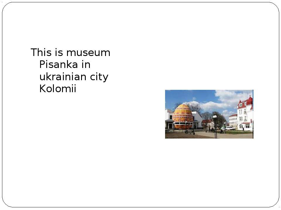 This is museum Pisanka in ukrainian city Kolomii