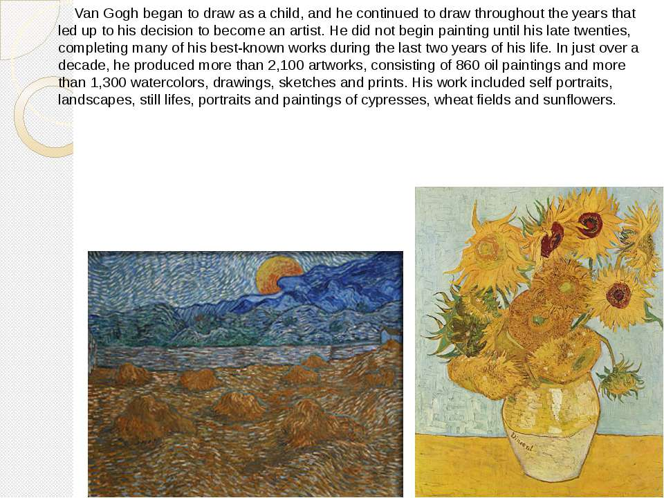 Van Gogh began to draw as a child, and he continued to draw throughout the ye...