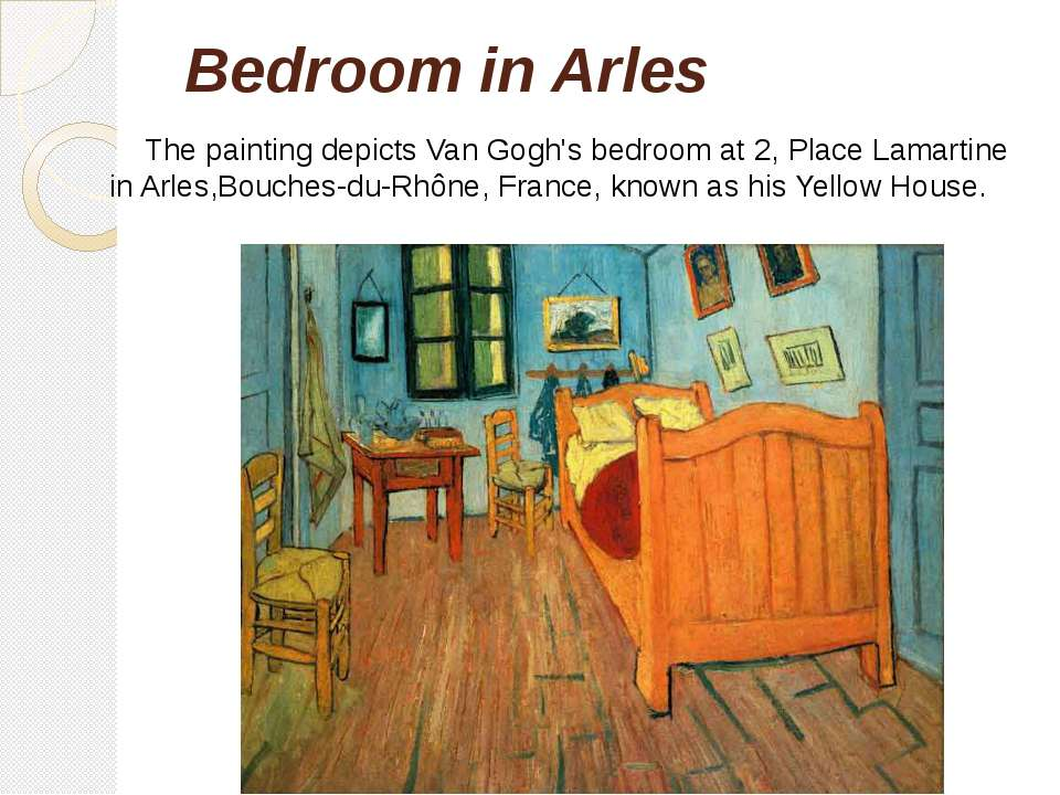 Bedroom in Arles The painting depicts Van Gogh's bedroom at 2, Place Lamartin...