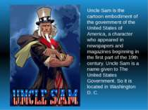 Uncle Sam is the cartoon embodiment of the government of the United States of...