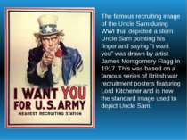 The famous recruiting image of the Uncle Sam during WWI that depicted a stern...