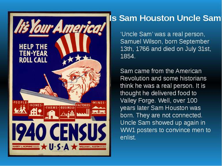 Is Sam Houston Uncle Sam? 'Uncle Sam' was a real person, Samuel Wilson, born ...