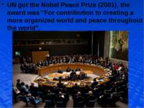 "UN got the Nobel Peace Prize (2001), the award was ""For contribution to creat..."