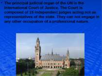 The principal judicial organ of the UN is the International Court of Justice....