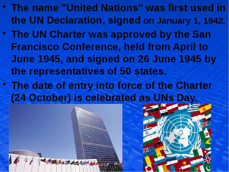 "The name ""United Nations"" was first used in the UN Declaration, signed on Jan..."