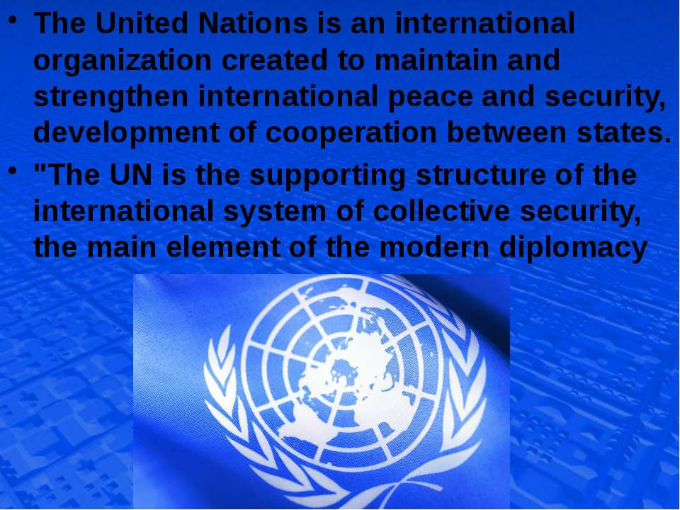 The United Nations is an international organization created to maintain and s...