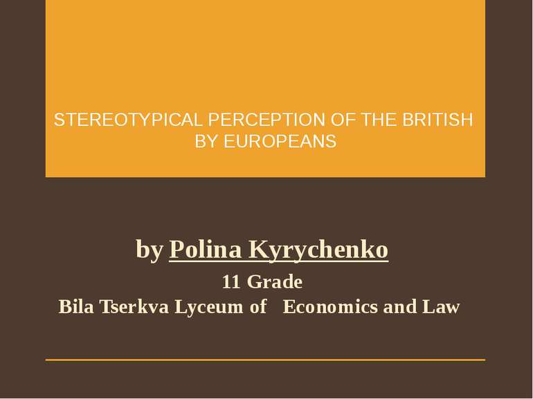 STEREOTYPICAL PERCEPTION OF THE BRITISH BY EUROPEANS by Polina Kyrychenko 11 ...