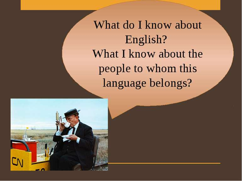 What do I know about English? What I know about the people to whom this langu...