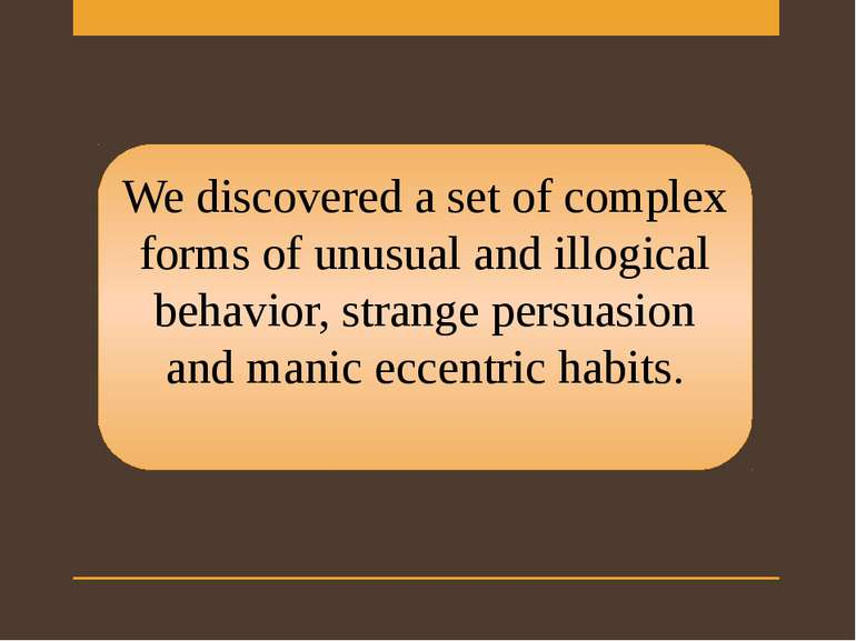 We discovered a set of complex forms of unusual and illogical behavior, stran...