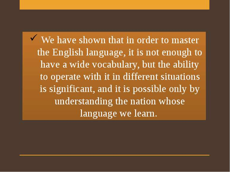 We have shown that in order to master the English language, it is not enough ...