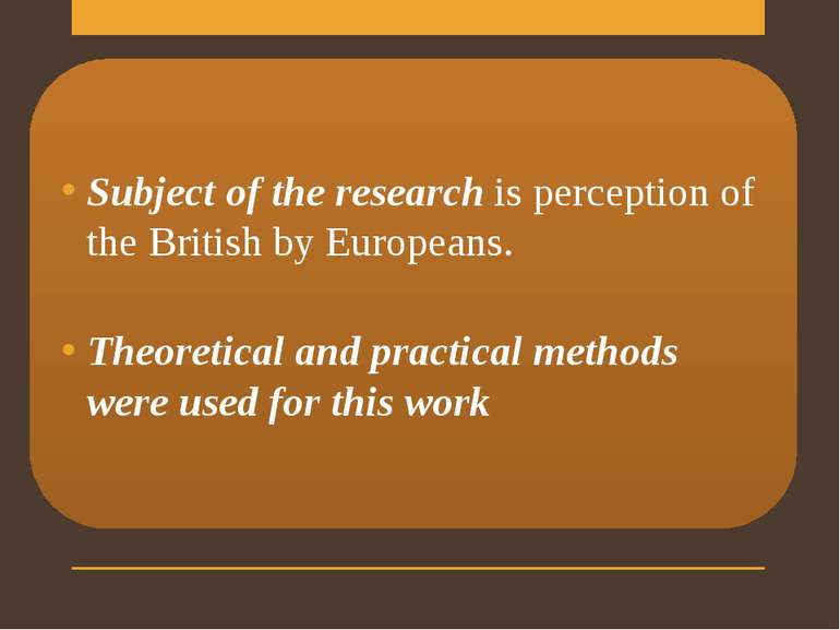 Subject of the research is perception of the British by Europeans. Theoretica...