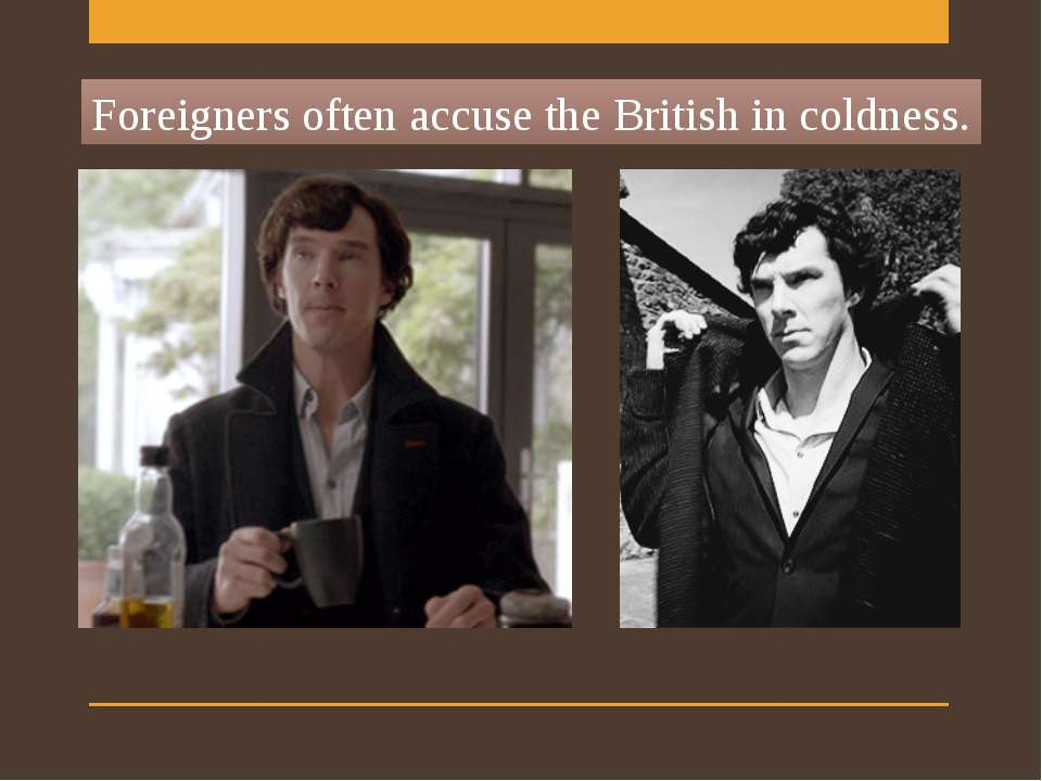 Foreigners often accuse the British in coldness.