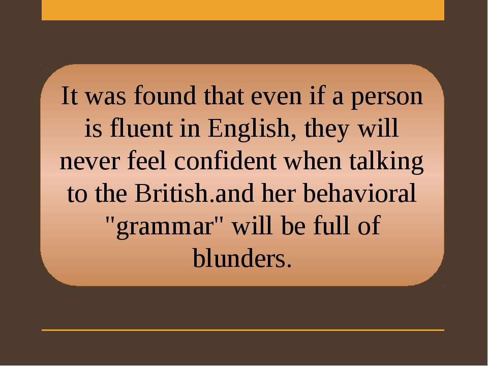 It was found that even if a person is fluent in English, they will never feel...