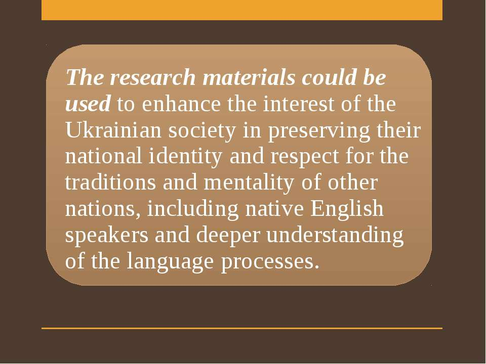 The research materials could be used to enhance the interest of the Ukrainian...