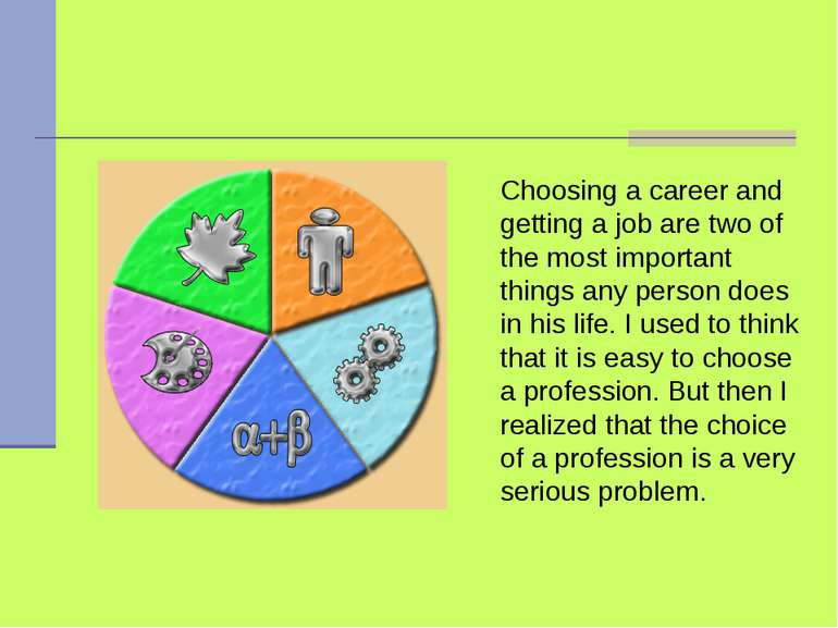 Choosing a career and getting a job are two of the most important things any ...