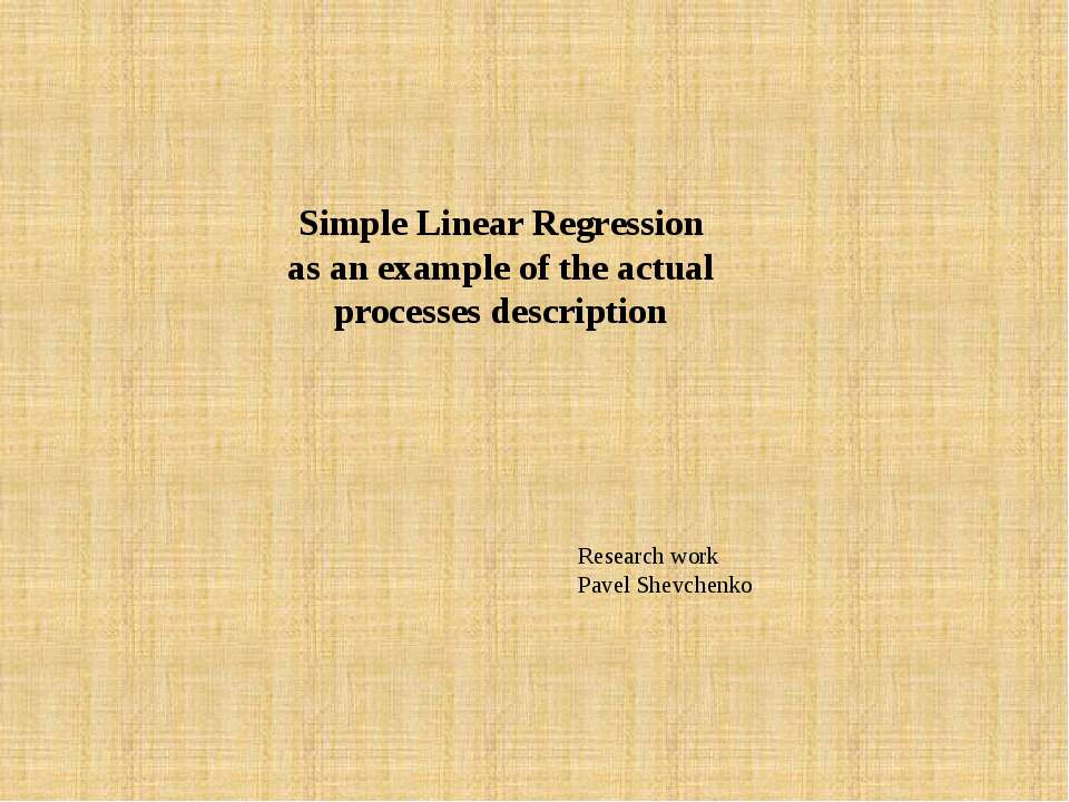 Simple Linear Regression as an example of the actual processes description Re...