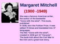 Margaret Mitchell (1900 -1949) She was a famous American writer, the author o...