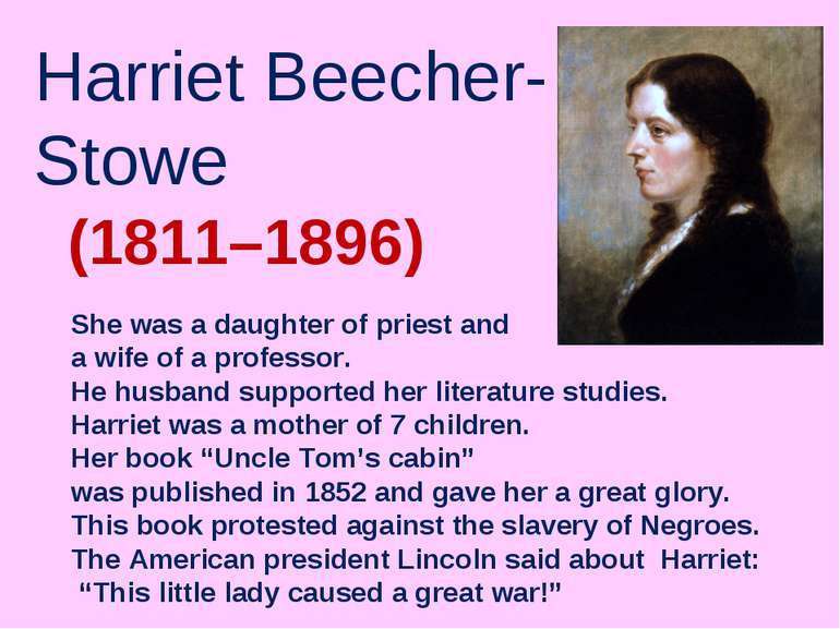 Harriet Beecher-Stowe (1811–1896) She was a daughter of priest and a wife of ...