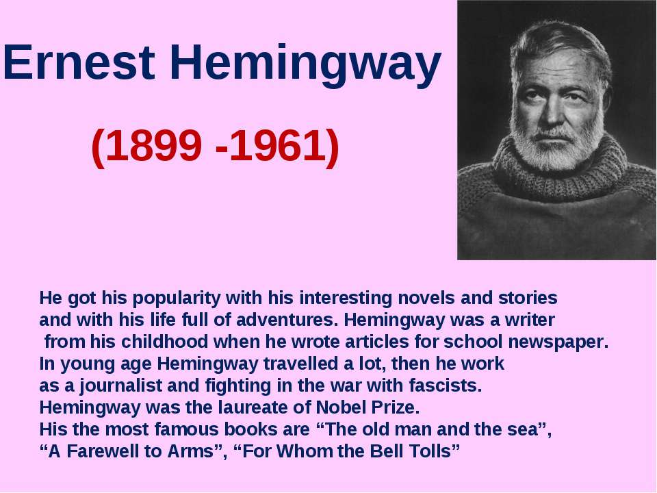 Ernest Hemingway (1899 -1961) He got his popularity with his interesting nove...