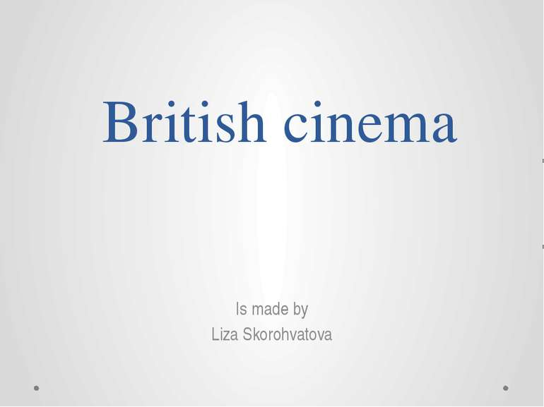 British cinema Is made by Liza Skorohvatova