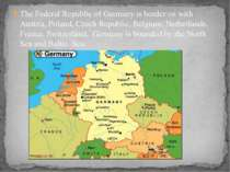 The Federal Republic of Germany is border on with Austria, Poland, Czech Repu...