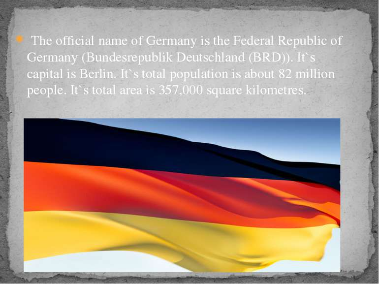 The official name of Germany is the Federal Republic of Germany (Bundesrepubl...