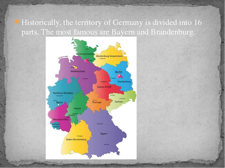 Historically, the territory of Germany is divided into 16 parts. The most fam...